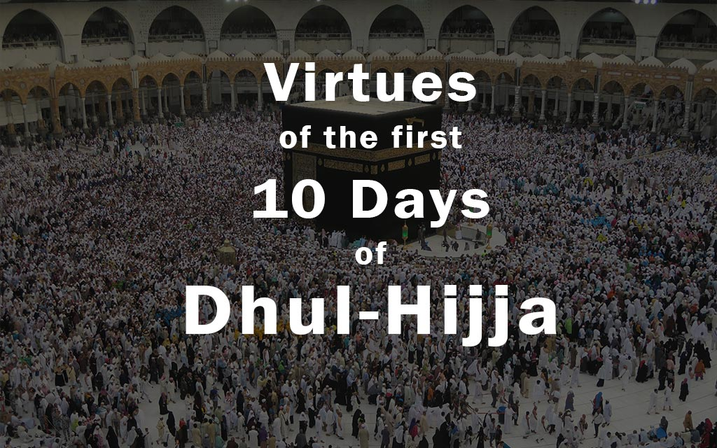"Virtues of the First 10 Days of ""Dhul-Hijja"""